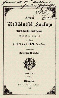 Kokous neliäänisiä lauluja : mies-äänillä laulettavia : sanat ja nuotit : 1. vihko : sisältävä 35 laulua, Heinrich Wächter 1867